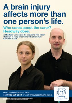 Headway's campaign poster reads 'A brain injury affects more than one person's life. Who cares about the carer? Headway does.""