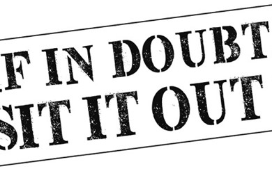 Our 'If in doubt, sit it out' logo