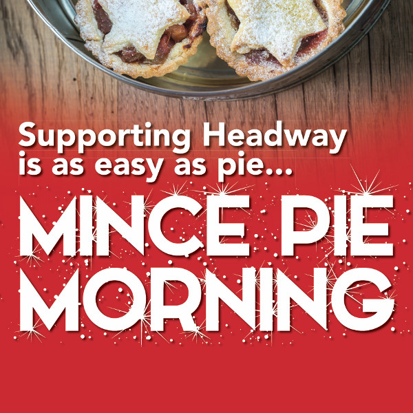 Headway Mince Pie Morning poster image shows a bowl of mince pies at the top with the text 'Supporting Headway is as easy as pie...Mince Pie Morning' below.