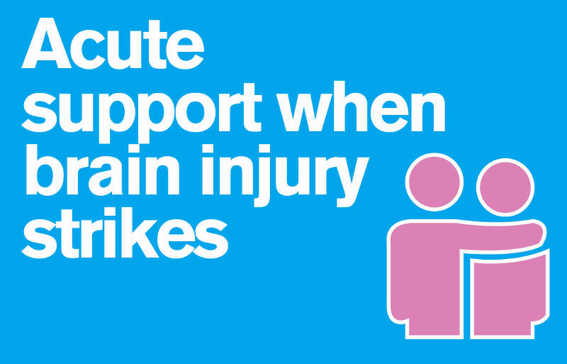 Acute support when brain injury strikes