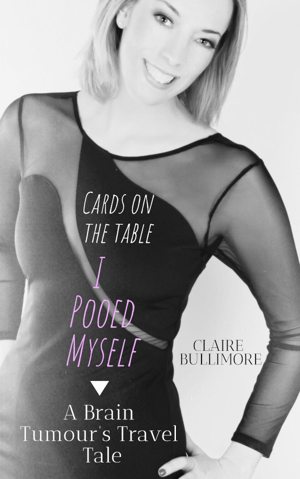 Claire's book, 'Cards On The Table I Pooed Myself - A brain tumour's travel tale'.
